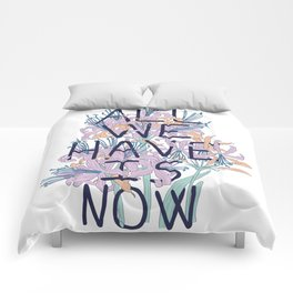 All We Have Is Now Version 2 Comforters