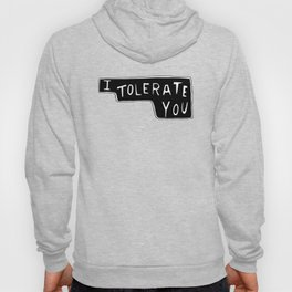I Tolerate You Hoody