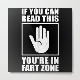 You're In Fart Zone | Farting Gift Men Metal Print