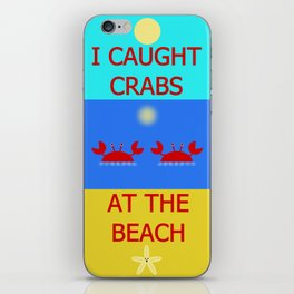 I Caught Crabs At The Beach iPhone Skin