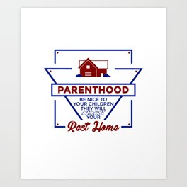Parenthood Be Nice To Your Children Art Print