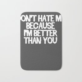 Do not hate me because I'm better than you Bath Mat