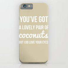 You've Got a Lovely Pair of Coconuts - Naughty Print Slim Case iPhone 6s