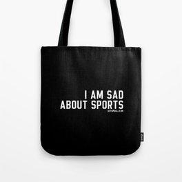 I Am Sad About Sports Tote Bag