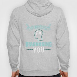 Psychology Gift: Keep talking I'm Diagnosing You Hoody
