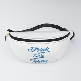 Drink More Water #WaterIsLife Fanny Pack