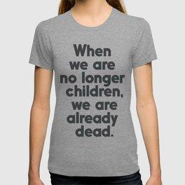 When we are no longer children, we are already dead, Constantin Brancusi quote poster art, inspire T-shirt