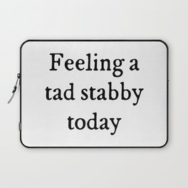 Feeling A Tad Stabby Funny Quote Laptop Sleeve