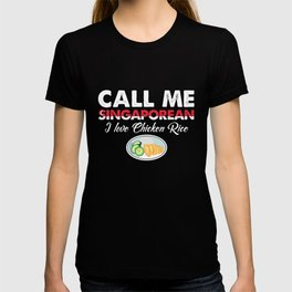 Call Me Singaporean I Love Chicken Rice   Celebrate National Foods For Food Lovers T-shirt
