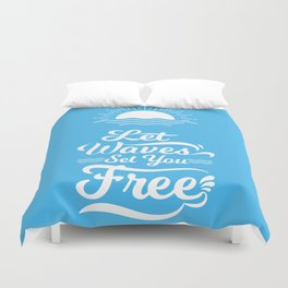 Let the Waves Set you Free Duvet Cover
