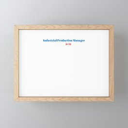 Skilled Industrial Production Manager! Framed Mini Art Print