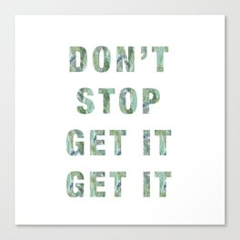 DON'T STOP GET IT GET IT Canvas Print