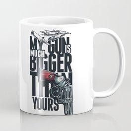 MY GUN IS MUCH BIGGER THAN YOURS Coffee Mug