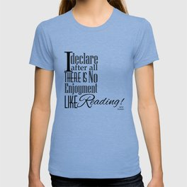 I Declare After All There Is No Enjoyment Like Reading - Jane Austen Quote from Pride and Prejudice T-shirt