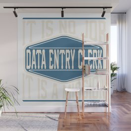 Data Entry Clerk  - It Is No Job, It Is A Mission Wall Mural