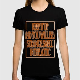 """""""Keep It Up And You Will Be A Strange Smell Int The Attic"""" tee design. Makes a nice gift too!  T-shirt"""