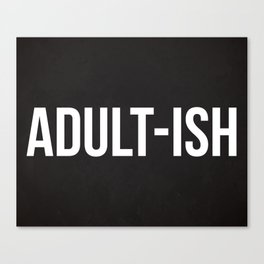 Adult-ish Funny Quote Canvas Print