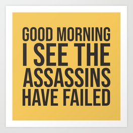 Good Morning, I See The Assassins Have Failed Art Print