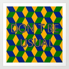 don`t be usual Art Print