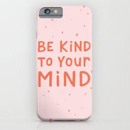 Be Kind To Your Mind iPhone Case