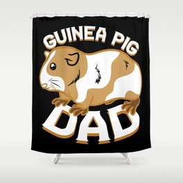 Guinea Pig Dad Shower Curtain