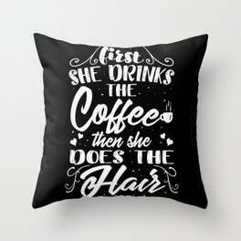 First She Drinks The Coffee Then She Does The Hair Throw Pillow