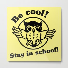 Be Cool Stay in School Metal Print