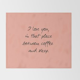 I love you, between coffee, sleep, romantic handwritten quote, humor sentence for free woman and man Throw Blanket