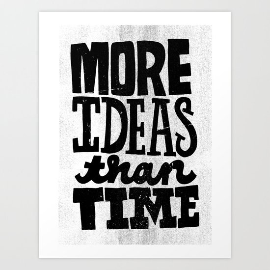 More Ideas than Time Art Print