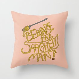 Beware the Spaghetti Man Throw Pillow