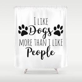 I Like Dogs More Than I Like People Shower Curtain