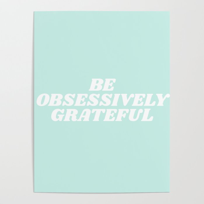 be obsessively grateful Poster