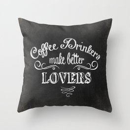 COFFEE DRINKERS MAKE BETTER LOVERS Throw Pillow