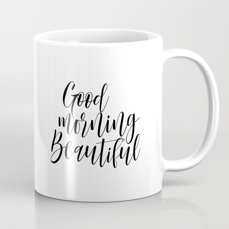 Calligraphy Print Good Morning Beautiful Coffee Mug