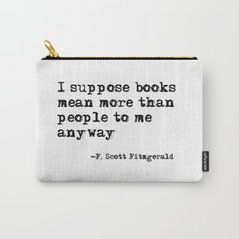 Books mean more than people to me - F. Scott Fitzgerald quote Carry-All Pouch