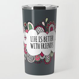 Life is better with friends Travel Mug