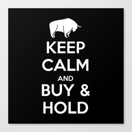 KEEP CALM AND BUY & HOLD Canvas Print