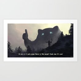 yo bro is it safe down there in the woods? yeah man it's cool (with title) Art Print