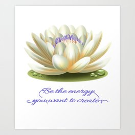 Yoga 11 -( Be the energy you want to create)  Cute Sacred White Lotus Flower Gift T-Shirt Art Print