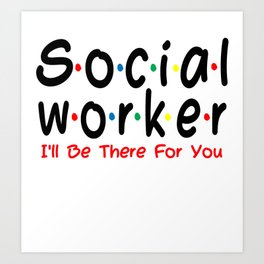 social worker gifts  I'll be There For You funny gift Art Print