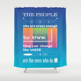 The people who are crazy enough to think they can change the world are the ones who do Shower Curtain