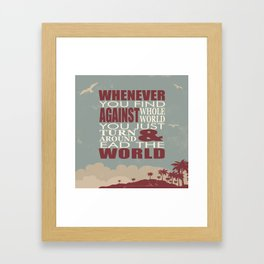 Whenever You Find Whole World Against You Just Turn Around And Lead The World. Framed Art Print