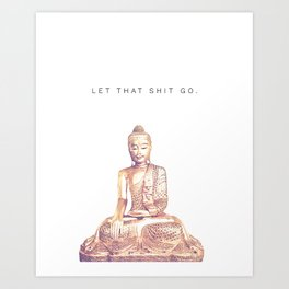 Let That Shit Go Art Print