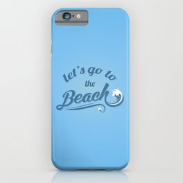 Let's Go To The Beach iPhone Case
