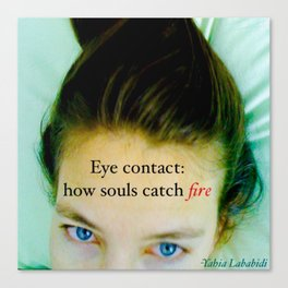 Eye contact:  how souls catch fire. Canvas Print