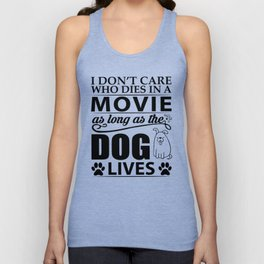 I don't care who dies in a movie, as long as the dog lives! Unisex Tank Top