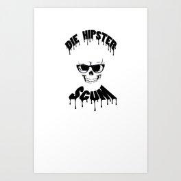 DIE HIPSTER SCUM Art Print