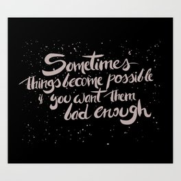 Sometimes thing are possible Art Print