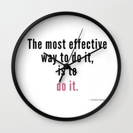 The most effective way to do it, is to do it. Amelia Earhart Wall Clock