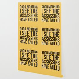 Good Morning, I See The Assassins Have Failed Wallpaper